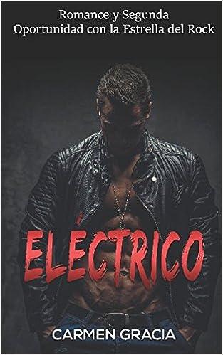 Eléctrico: Romance y Segunda Oportunidad con la Estrella del Rock Novela Romántica y Erótica en Español: Amazon.es: Carmen Gracia: Libros