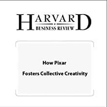 How Pixar Fosters Collective Creativity (Harvard Business Review) Periodical by Ed Catmull, Harvard Business Review Narrated by Todd Mundt