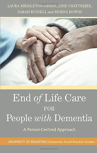 End of Life Care for People with Dementia: A Person-Centred Approach (University of Bradford Dementia Good Practice Guid