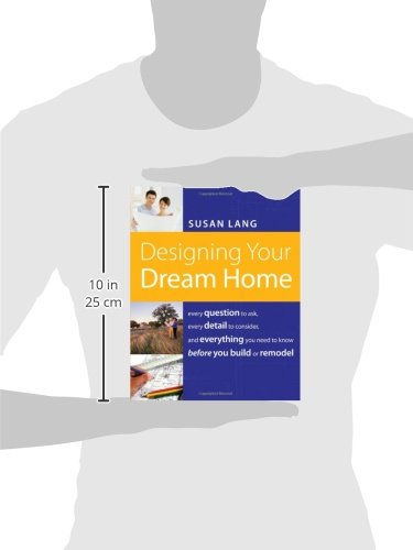 Design Your Dream Home image 10 Designing Your Dream Home Every Question To Ask Every Detail To Consider And Everything To Know Before You Build Or Remodel Susan Lang 9781401603526
