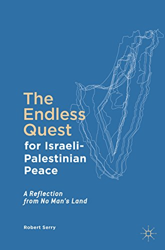 The Endless Quest for Israeli-Palestinian Peace: A Reflection from No Man's Land (Endless Quest Kindle)