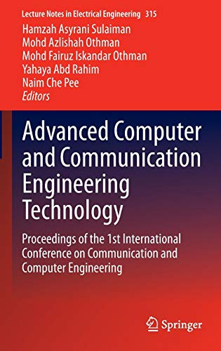 Advanced Computer and Communication Engineering Technology: Proceedings of the 1st International Conference on Communication and Computer Engineering (Lecture Notes in Electrical Engineering)