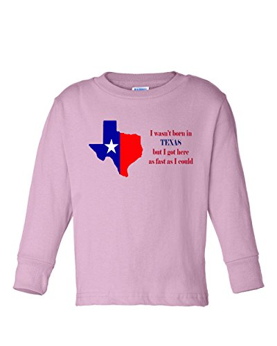 wasnt-born-in-texas-got-here-as-fast-as-i-could-toddler-long-sleeve-cotton-tee-soft-pink-2t