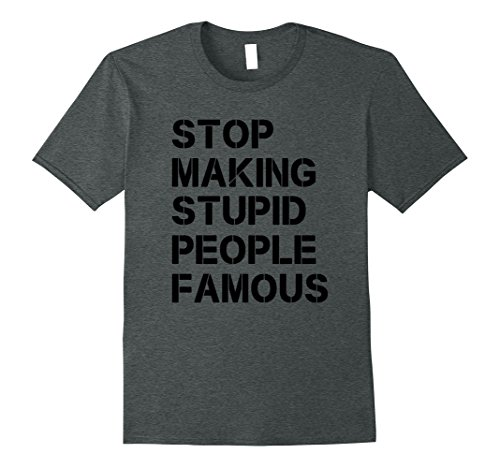 stop making stupid people famous - 1