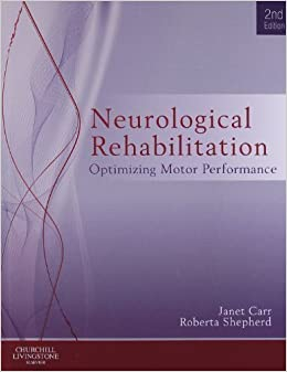 Book Neurological Rehabilitation: Optimizing motor performance, 2e 2nd (second) Edition by Carr MA EdD (Columbia) FACP, Janet H., Shepherd MA EdD (C published by Churchill Livingstone (2010)