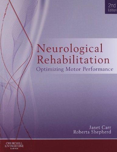 Neurological Rehabilitation: Optimizing motor performance, 2e 2nd (second) Edition by Carr MA EdD (Columbia) FACP, Janet H., Shepherd MA EdD (C published by Churchill Livingstone (2010)