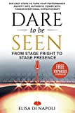 Dare to Be Seen : From Stage Fright to Stage