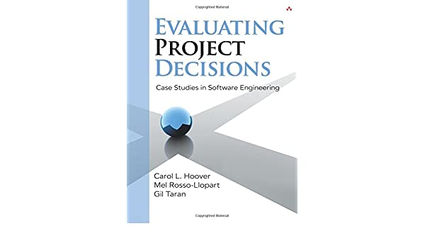 Evaluating Project Decisions Case Studies In Software Engineering Hoover Carol L Rossollopart Mel Taran Gil 9780321544568 Amazon Com Books