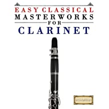 Easy Classical Masterworks for Clarinet: Music of Bach, Beethoven, Brahms, Handel, Haydn, Mozart, Schubert, Tchaikovsky, Vivaldi and Wagner