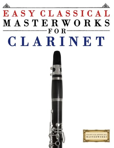Easy Classical Masterworks for Clarinet: Music of Bach, Beethoven, Brahms, Handel, Haydn, Mozart, Schubert, Tchaikovsky, Vivaldi and (Classical Sheet Music Clarinet)