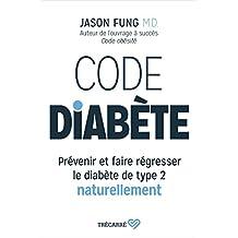 Code diabète: Prévenir et faire régresser le diabète de type 2 naturellement (French Edition)
