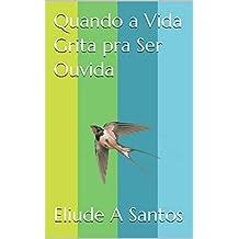 Quando a Vida Grita pra Ser Ouvida (Portuguese Edition)