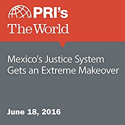 Mexico's Justice System Gets an Extreme Makeover