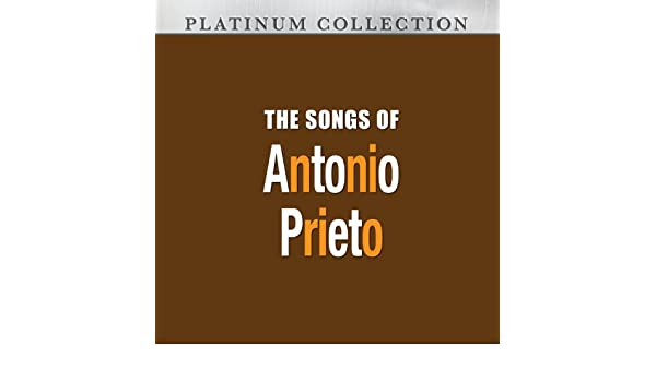 The Songs of Antonio Prieto by Antonio Prieto on Amazon Music - Amazon.com