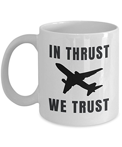 In Thrust We Trust – Coffee Mugs For Pilots – Funny Novelty Birthday Christmas Gag Pun Gift Idea For Airplane Airline Pilots Aviation – For Him Her Men Women ()