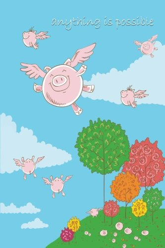 Anything is Possible: Flying Pigs 6x9 - SKETCH JOURNAL - Pages are LINED ON THE BOTTOM THIRD with blank space on top (Motivational Sketch Journal Series)