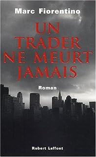 Un trader ne meurt jamais : roman, Fiorentino, Marc
