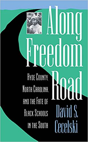 Along freedom road hyde county north carolina and the fate of along freedom road hyde county north carolina and the fate of black schools in the south studies in legal history david s cecelski 9780807844373 fandeluxe Image collections