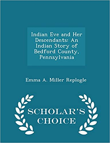 Indian Eve and Her Descendants: An Indian Story of Bedford County, Pennsylvania - Scholar's Choice Edition