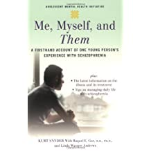 Me, Myself, and Them: A Firsthand Account of One Young Person's Experience with Schizophrenia by Kurt Snyder (Oct 15 2007)