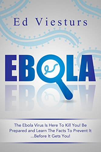 EBOLA: The Ebola Virus Is Here To Kill You! Be Prepared and Learn The Facts To Prevent It…Before It Gets You! (English Edition)