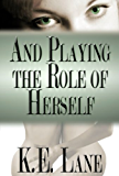 And Playing the Role of Herself (English Edition)