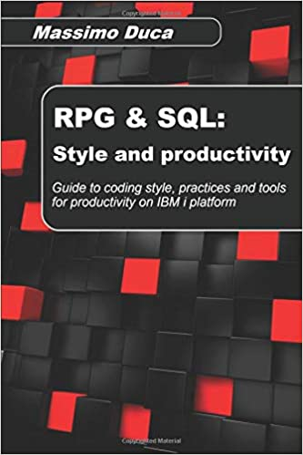 RPG /& SQL Style and productivity Guide to coding style practices and productivity tools for the IBM i platform