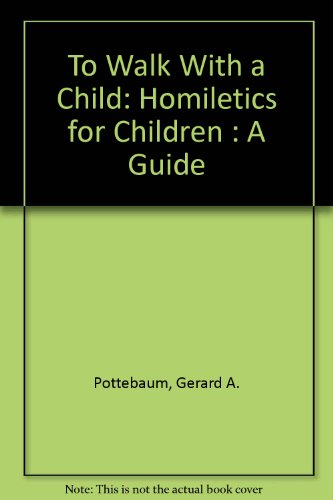 To Walk With a Child: Homiletics for Children : A Guide
