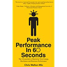 Peak Performance in 60 Seconds - The 4 Essentials to Maximise Your Energy, Resilience and Business Performance