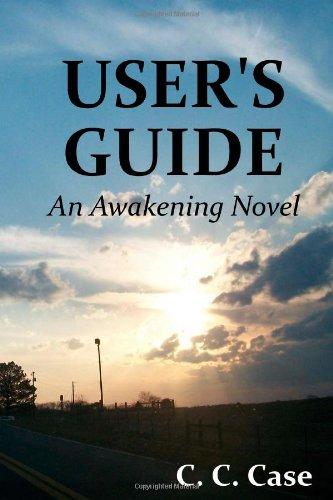 Users Guide: An Awakening Novel C. C. Case