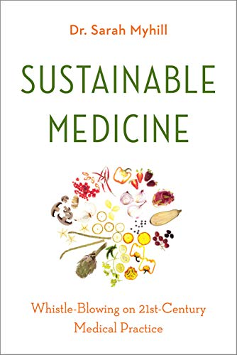 Sustainable Medicine: Whistle-Blowing on 21st-Century Medical Practice Dr. Sarah Myhill