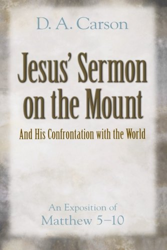 Jesus' Sermon on the Mount and His Confrontation with the World: An Exposition of Matthew 5-10