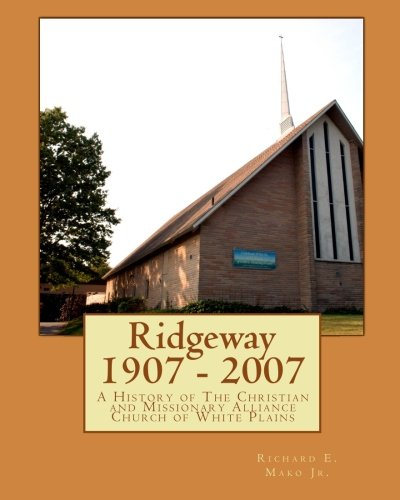 Read Online Ridgeway  1907 - 2007: A History of The Christian and Missionary Alliance Church of White Plains PDF