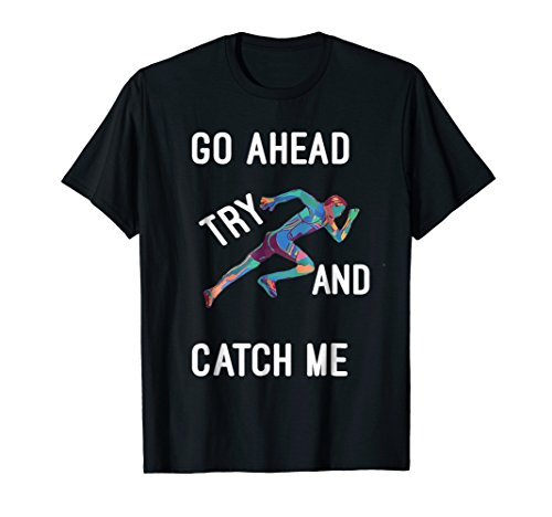Track and Field Go ahead and try and catch me T-Shirt