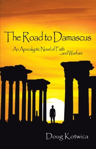 The Road to Damascus: An Apocalyptic Novel of Faith and Warfare PDF