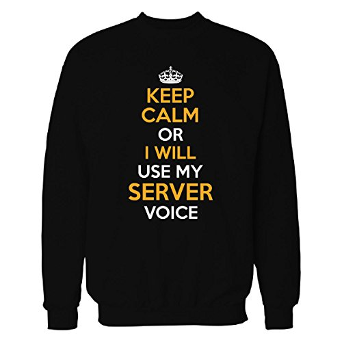 Keep Calm Or I Will Use My Server Voice Cool Gift - Sweatshirt Black L (Server Voice)