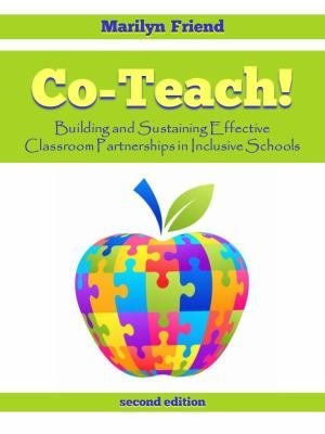 Co-Teach! A Handbook for Creating and Sustaining Effective Classroom Partnerships in Inclusive Schools (second Edition)
