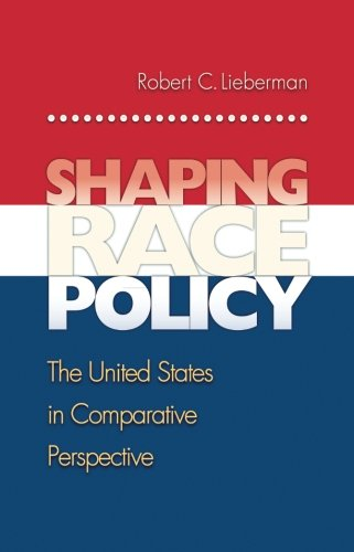 Shaping Race Policy: The United States in Comparative Perspective (Princeton Studies in American Politics: Historical, I