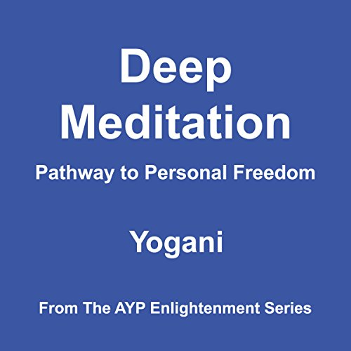 !B.e.s.t Deep Meditation - Pathway to Personal Freedom: AYP Enlightenment Series, Book 1<br />[D.O.C]