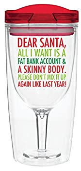 """Dear Santa All I Want Is A Fat Bank Account and A Skinny Body"" - 10 oz Vino2Go Acrylic Tumbler"