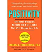 [ [ [ Positivity: Top-Notch Research Reveals the 3-To-1 Ratio That Will Change Your Life[ POSITIVITY: TOP-NOTCH RESEARCH REVEALS THE 3-TO-1 RATIO THAT WILL CHANGE YOUR LIFE ] By Fredrickson, Barbara ( Author )Dec-29-2009 Paperback