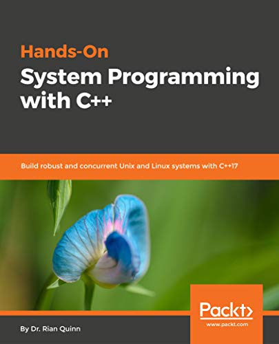 Hands-On System Programming with C++: Build robust and concurrent Unix and Linux systems with C++17 (English Edition)