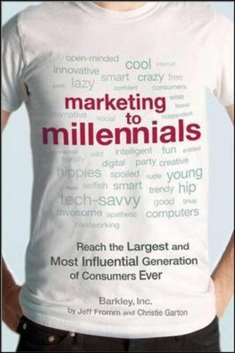 Marketing to Millennials: Reach the Largest and Most Influential Generation of Consumers Ever by Jeff Fromm (2013-07-02)