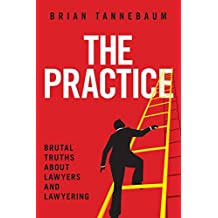 The Practice: Brutal Truths About Lawyers and Lawyering