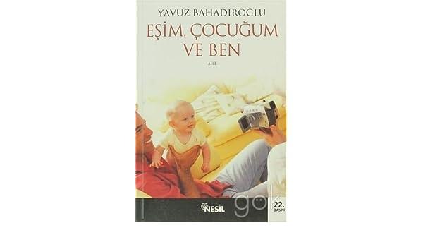 Esim Cocugum Ve Ben Yavuz Bahadiroglu 9799757055920 Amazon Com