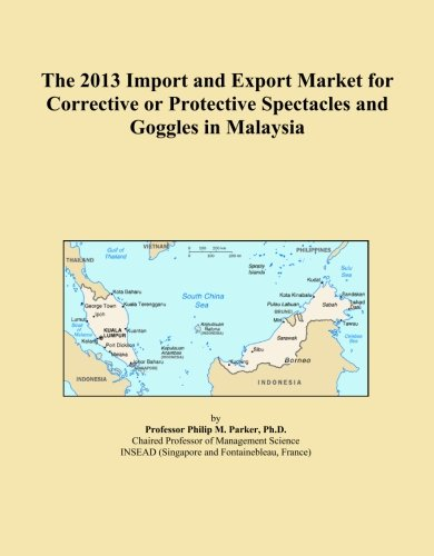 The 2013 Import and Export Market for Corrective or Protective Spectacles and Goggles in - Spectacles Malaysia