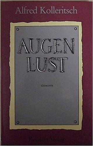 Augenlust Gedichte Amazonde Alfred Kolleritsch Bã¼cher