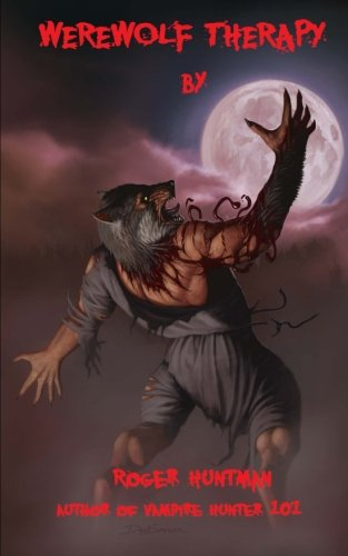 Werewolf Therapy: The Full Moon Shrink (Huntman Roger)