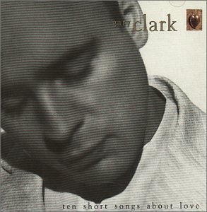 Ten Short Songs About Love by Clark, Gary (1993-04-23)