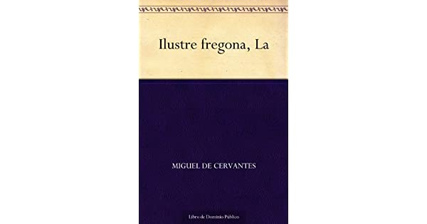 Amazon.com: La Ilustre fregona (Spanish Edition) eBook ...